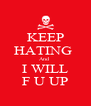 KEEP HATING  And   I WILL  F U UP - Personalised Poster A4 size