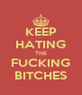KEEP HATING THE FUCKING BITCHES - Personalised Poster A4 size