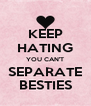 KEEP HATING YOU CAN'T SEPARATE BESTIES - Personalised Poster A4 size