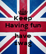 Keep Having fun And have swag - Personalised Poster A4 size