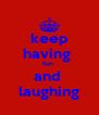 keep having  fun  and  laughing - Personalised Poster A4 size