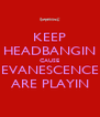 KEEP HEADBANGIN CAUSE EVANESCENCE ARE PLAYIN - Personalised Poster A4 size