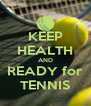 KEEP HEALTH AND READY for TENNIS - Personalised Poster A4 size