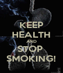 KEEP HEALTH AND STOP  SMOKING! - Personalised Poster A4 size