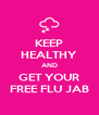 KEEP HEALTHY AND GET YOUR FREE FLU JAB - Personalised Poster A4 size