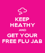 KEEP HEATHY AND GET YOUR FREE FLU JAB - Personalised Poster A4 size