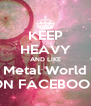 KEEP HEAVY AND LIKE Metal World ON FACEBOOK - Personalised Poster A4 size