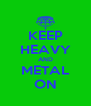 KEEP HEAVY AND METAL ON - Personalised Poster A4 size