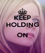 KEEP HOLDING  ON  - Personalised Poster A4 size
