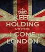 KEEP HOLDING ON HERE I COME LONDON - Personalised Poster A4 size