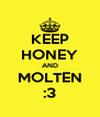 KEEP HONEY AND MOLTEN :3 - Personalised Poster A4 size
