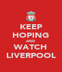 KEEP HOPING AND WATCH LIVERPOOL - Personalised Poster A4 size