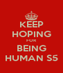 KEEP HOPING FOR BEING HUMAN S5 - Personalised Poster A4 size