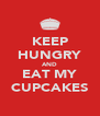 KEEP HUNGRY AND EAT MY CUPCAKES - Personalised Poster A4 size