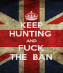KEEP HUNTING  AND FUCK THE  BAN - Personalised Poster A4 size