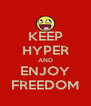 KEEP HYPER AND ENJOY FREEDOM - Personalised Poster A4 size