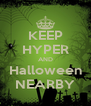 KEEP HYPER AND Halloween NEARBY - Personalised Poster A4 size