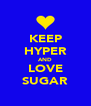 KEEP HYPER AND LOVE SUGAR - Personalised Poster A4 size