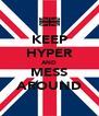 KEEP HYPER AND MESS AROUND - Personalised Poster A4 size