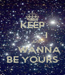 KEEP            I         JUST      WANNA BE YOURS - Personalised Poster A4 size