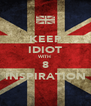KEEP IDIOT WITH 8 INSPIRATION - Personalised Poster A4 size