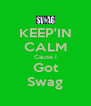 KEEP'IN CALM Cause i Got Swag - Personalised Poster A4 size