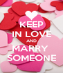 KEEP IN LOVE AND MARRY  SOMEONE - Personalised Poster A4 size