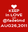 KEEP in LOVE with @fadelmd AUG26,2011 - Personalised Poster A4 size