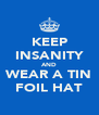 KEEP INSANITY AND WEAR A TIN FOIL HAT - Personalised Poster A4 size