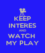 KEEP INTERES AND WATCH  MY PLAY - Personalised Poster A4 size