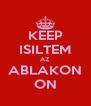 KEEP ISILTEM AZ ABLAKON ON - Personalised Poster A4 size