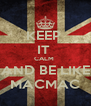 KEEP  IT  CALM  AND BE LIKE MACMAC - Personalised Poster A4 size
