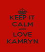 KEEP IT CALM AND LOVE KAMRYN - Personalised Poster A4 size