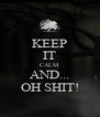KEEP IT CALM AND... OH SHIT! - Personalised Poster A4 size