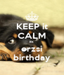 KEEP it CALM its erzsi birthday - Personalised Poster A4 size
