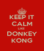 KEEP IT CALM LIKE  DONKEY KONG - Personalised Poster A4 size