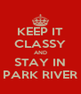 KEEP IT CLASSY AND STAY IN PARK RIVER - Personalised Poster A4 size
