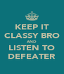 KEEP IT CLASSY BRO AND LISTEN TO DEFEATER - Personalised Poster A4 size