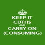 KEEP IT CUTHS AND CARRY ON (CONSUMING) - Personalised Poster A4 size