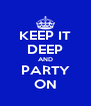KEEP IT DEEP AND PARTY ON - Personalised Poster A4 size