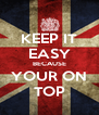 KEEP IT EASY BECAUSE YOUR ON TOP - Personalised Poster A4 size