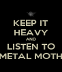 KEEP IT HEAVY AND LISTEN TO METAL MOTH - Personalised Poster A4 size