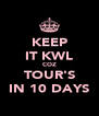 KEEP IT KWL COZ TOUR'S IN 10 DAYS - Personalised Poster A4 size