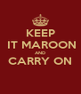 KEEP  IT MAROON AND CARRY ON  - Personalised Poster A4 size