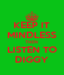 KEEP IT MINDLESS THEN LISTEN TO DIGGY - Personalised Poster A4 size
