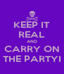 KEEP IT REAL AND CARRY ON THE PARTYI - Personalised Poster A4 size