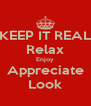 KEEP IT REAL Relax Enjoy Appreciate Look - Personalised Poster A4 size