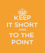 KEEP IT SHORT AND TO THE  POINT - Personalised Poster A4 size