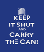 KEEP IT SHUT AND CARRY THE CAN! - Personalised Poster A4 size