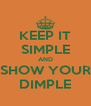 KEEP IT SIMPLE AND SHOW YOUR DIMPLE - Personalised Poster A4 size